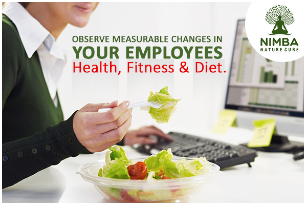 Observe your employees' health, fitness, and diet closely, for a greater success.